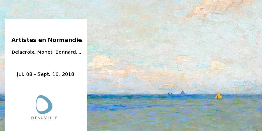 EXHIBITION // ARTISTS IN NORMANDY  // DELACROIX MONET BONNARD ... // DEAUVILLE