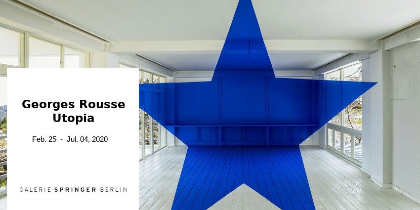 EXHIBITION // GEORGES ROUSSE - UTOPIA // GALERIE SPRINGER // BERLIN