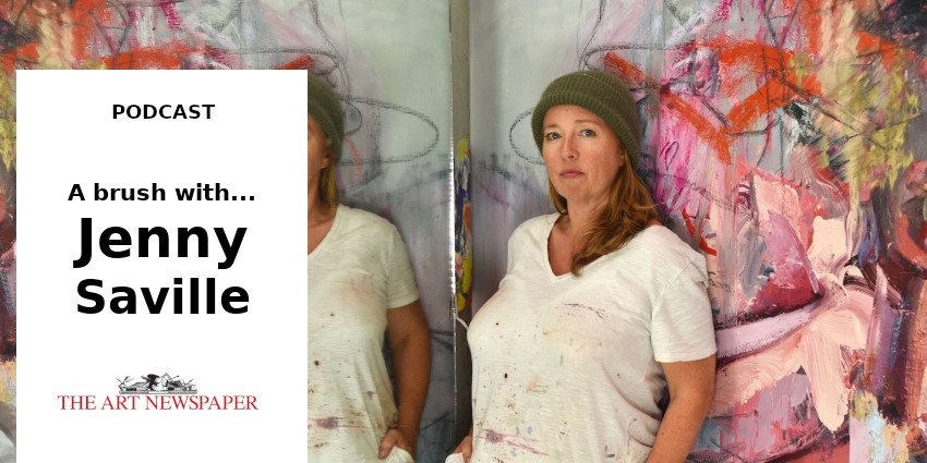 PODCAST // A BRUSH WITH ... JENNY SAVILLE // THE ART NEWSPAPER