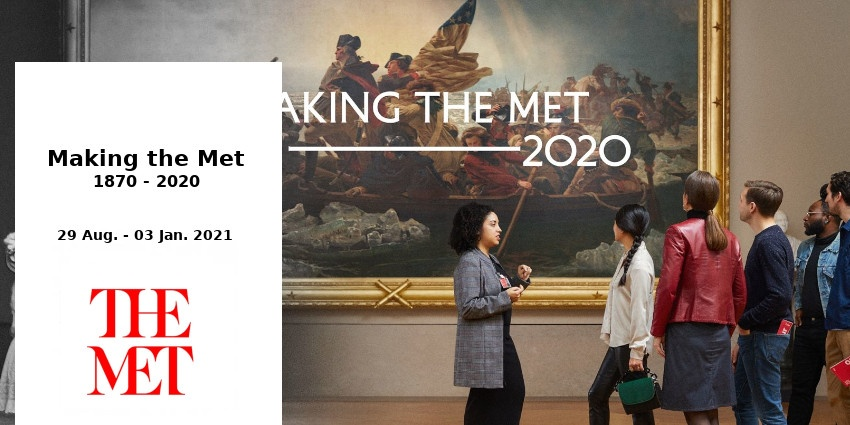 EXHIBITION // MAKING THE MET - 1870 - 2020 // METROPOLITAN MUSEUM // NEW YORK