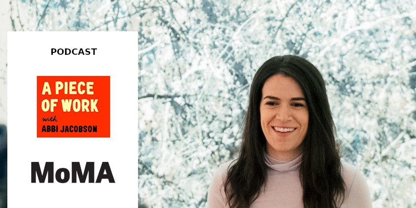 PODCAST // A PIECE OF WORK BY ABBI JACOBSON // MOMA // NEW YORK