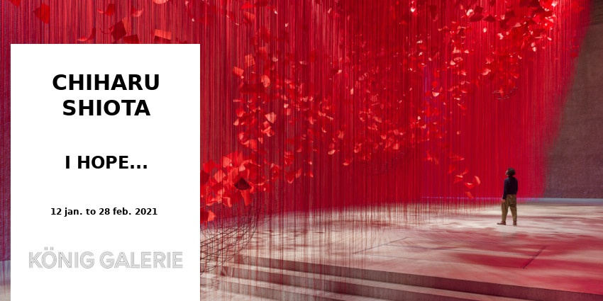 EXHIBITION // CHIHARU SHIOTA // I HOPE .... // KONIG GALERIE // BERLIN
